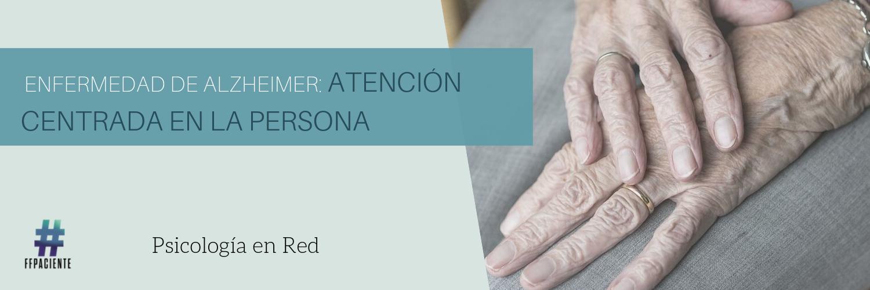 ENFERMEDAD DE ALZHEIMER: ATENCIÓN CENTRADA EN LA PERSONA