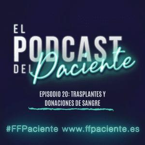 El podcast del Paciente episodio 20 «Trasplantes y donaciones de sangre»